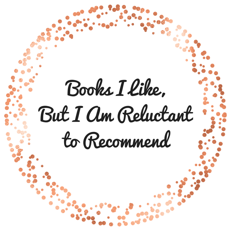 Books I Like,But I Am Reluctantto Recommend
