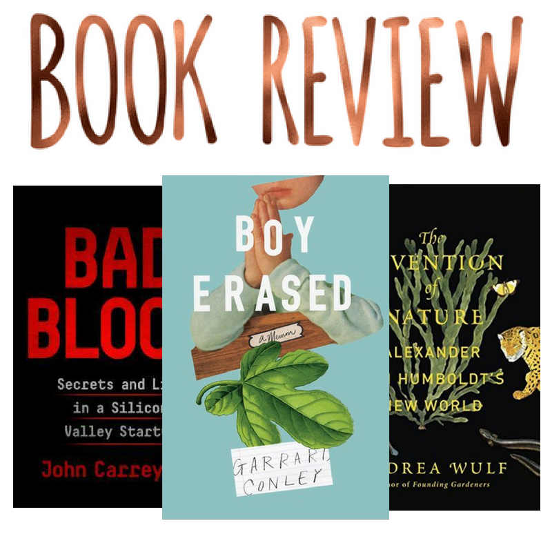 Non-Fiction Reviews: Bad Blood, Boy Erased, & The Invention of Nature