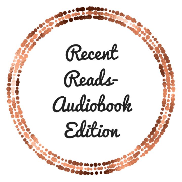 Recent Reads- Audiobooks Edition